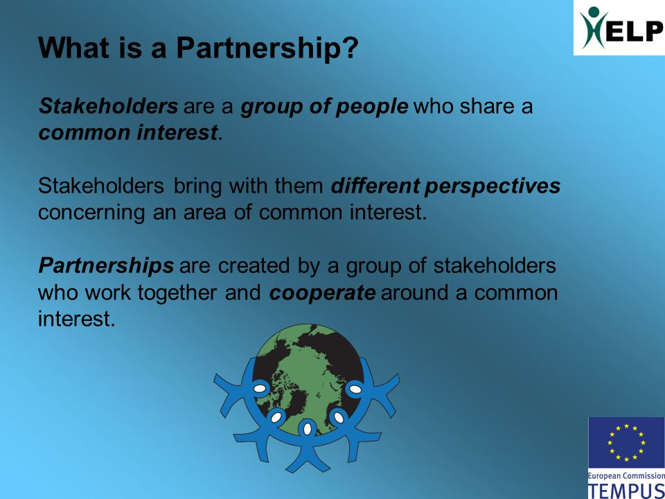 What is a Partnership. Stakeholders are a group of people who share a common interest.