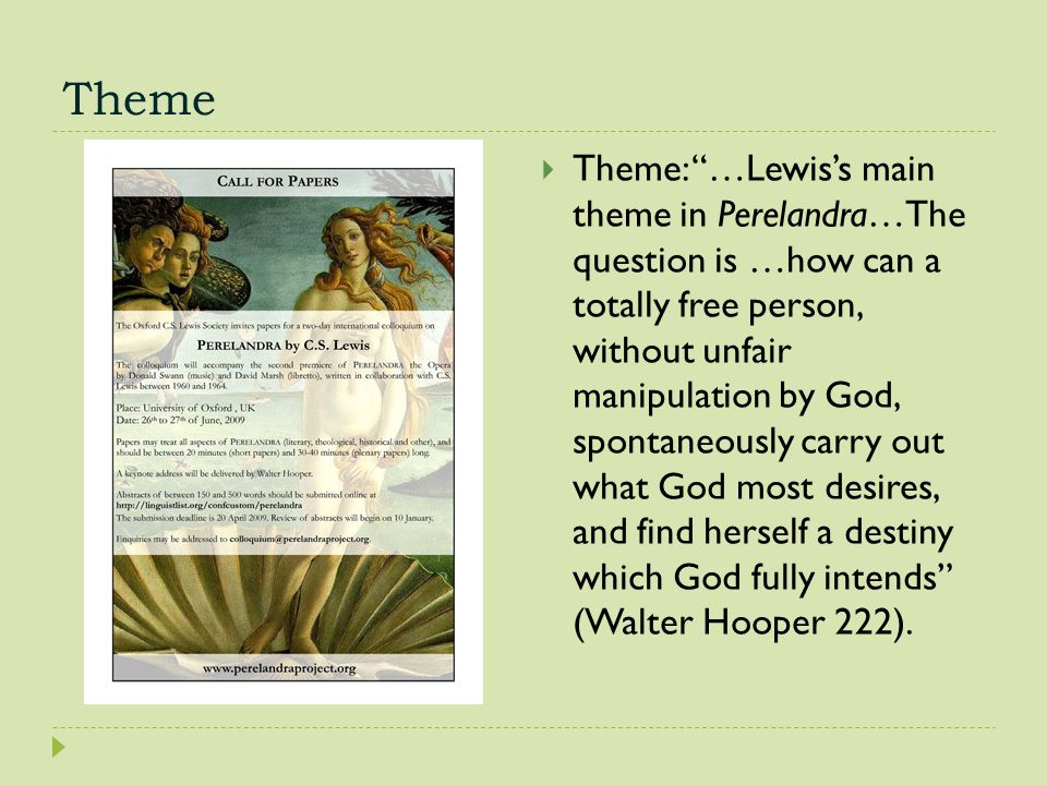 """Theme  Theme: """"…Lewis's main theme in Perelandra…The question is …how can a totally free person, without unfair manipulation by God, spontaneously ca"""