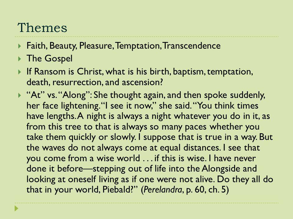 Themes  Faith, Beauty, Pleasure, Temptation, Transcendence  The Gospel  If Ransom is Christ, what is his birth, baptism, temptation, death, resurre