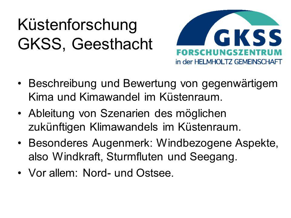 Küstenforschung GKSS, Geesthacht Beschreibung und Bewertung von gegenwärtigem Kima und Kimawandel im Küstenraum.