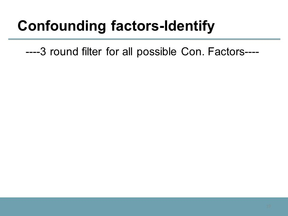 19 Confounding factors-Identify ----3 round filter for all possible Con. Factors----
