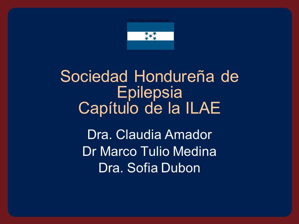 Sociedad Hondureña de Epilepsia Capítulo de la ILAE Dra.