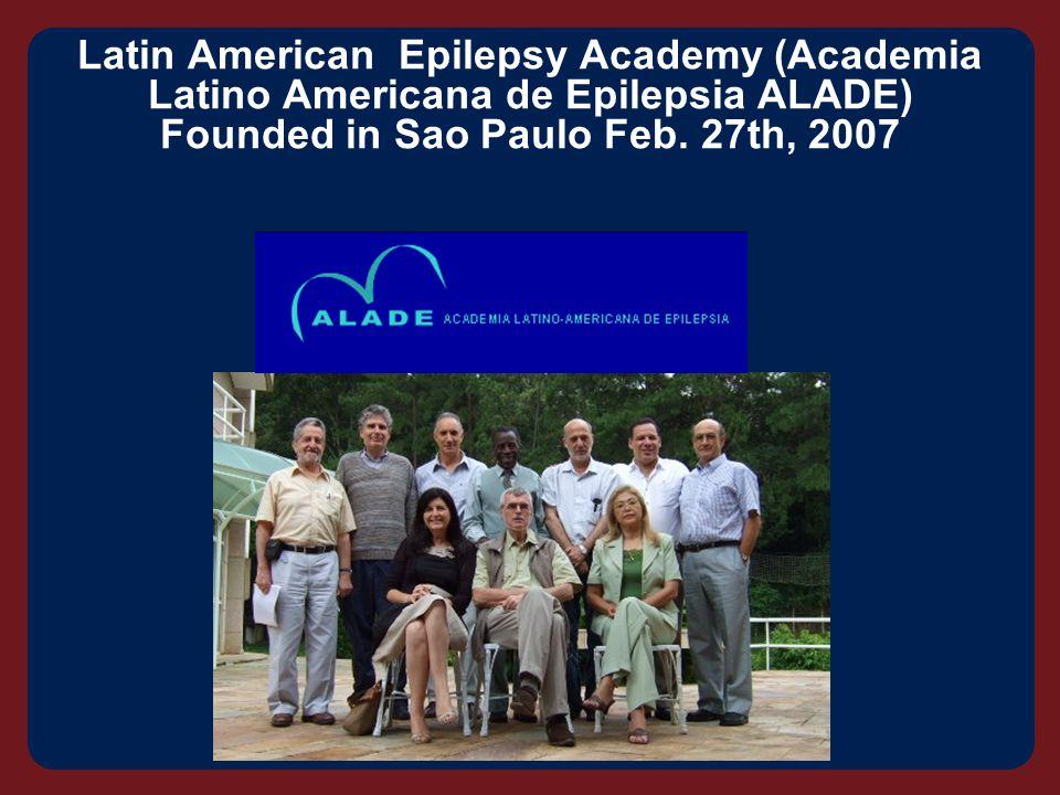 Latin American Epilepsy Academy (Academia Latino Americana de Epilepsia ALADE) Founded in Sao Paulo Feb.