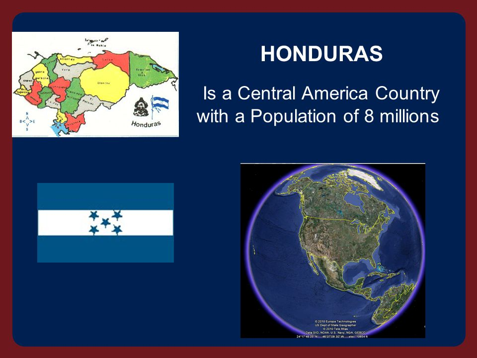 HONDURAS Is a Central America Country with a Population of 8 millions