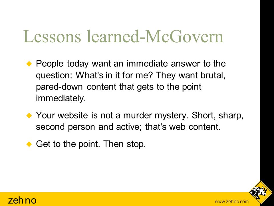 www.zehno.com zehno Lessons learned-McGovern  People today want an immediate answer to the question: What s in it for me.