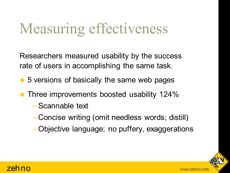 www.zehno.com zehno Measuring effectiveness Researchers measured usability by the success rate of users in accomplishing the same task.