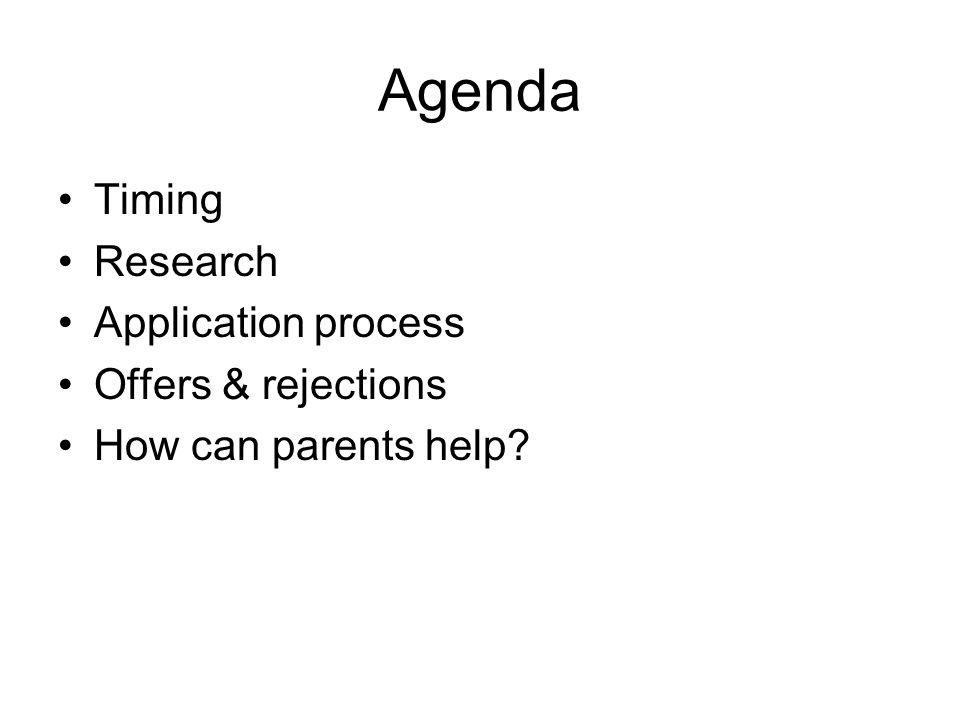 Agenda Timing Research Application process Offers & rejections How can parents help