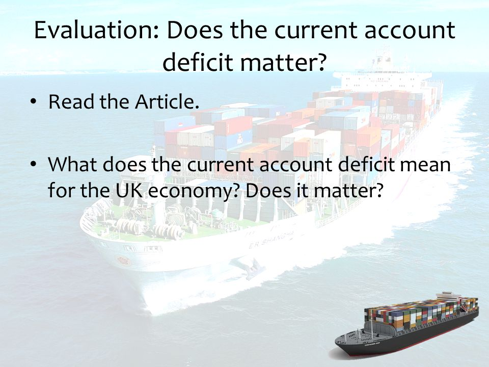 Evaluation: Does the current account deficit matter.