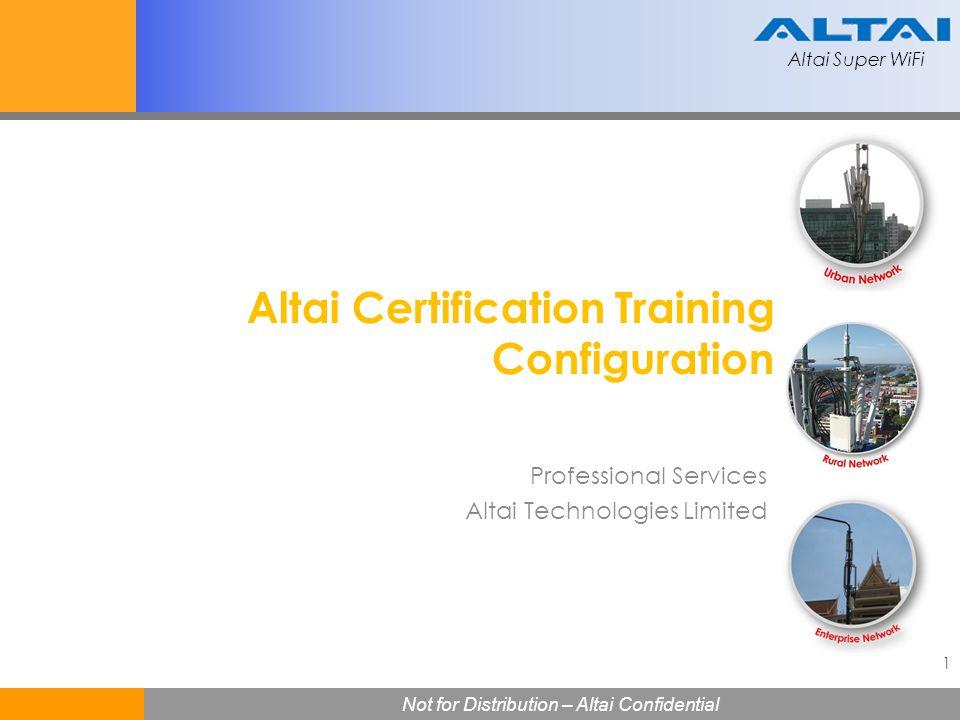 Altai Super WiFi Not for Distribution – Altai Confidential Altai Super WiFi 52 A2-A2 5GHz Bridge Configuration