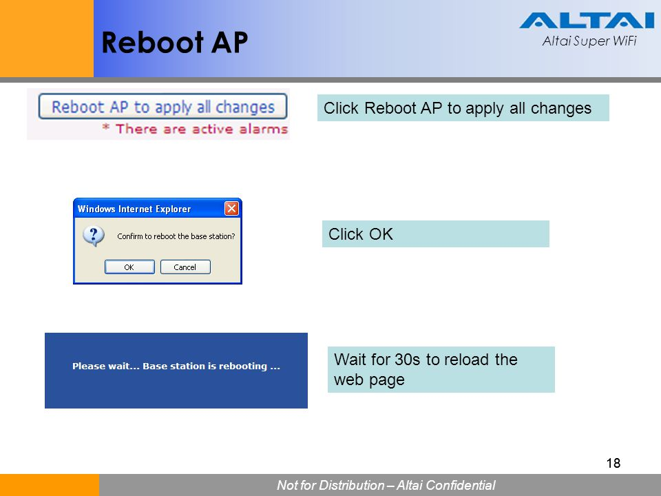 Altai Super WiFi Not for Distribution – Altai Confidential Altai Super WiFi 18 Reboot AP Click Reboot AP to apply all changes Click OK Wait for 30s to