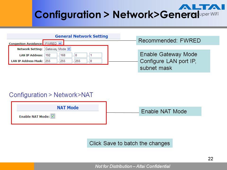 Altai Super WiFi Not for Distribution – Altai Confidential Altai Super WiFi 22 Configuration > Network>General Enable Gateway Mode Configure LAN port