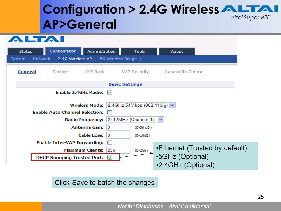 Altai Super WiFi Not for Distribution – Altai Confidential Altai Super WiFi 25 Configuration > 2.4G Wireless AP>General Click Save to batch the change