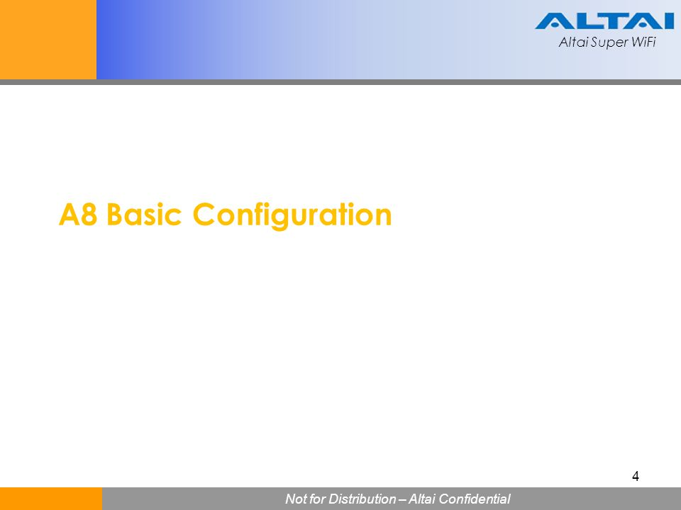 Altai Super WiFi Not for Distribution – Altai Confidential Altai Super WiFi 555 Configuration Case A8 Basic configurations: Regulatory domain: RoW Disable DHCP Client (Static IP Address) IP Address: 10.6.127.185 Subnet mask: 255.255.255.0 Default gateway: 10.6.127.1 Wireless mode: 802.11b/g mode Radio frequency: To be determined by Channel Scan result Transmitting power: 25dBm VAP 0 (Management and normal service VAP) SSID: WiFi_mgt Suppressed SSID: Enabled Maximum Clients: 10 Wireless security: WPA-PSK + AES VAP 1 (For service only VAP) SSID: WiFi_Service Maximum Clients: 256 Wireless security: WPA-PSK + AES