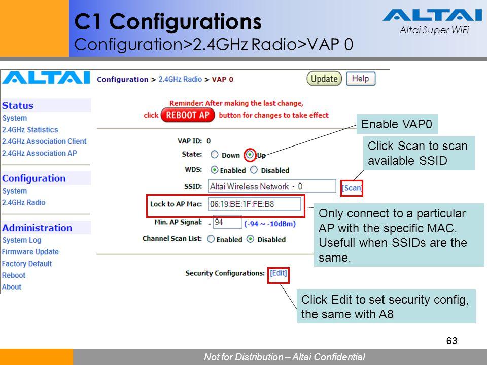 Altai Super WiFi Not for Distribution – Altai Confidential Altai Super WiFi 63 C1 Configurations Configuration>2.4GHz Radio>VAP 0 Enable VAP0 Click Sc
