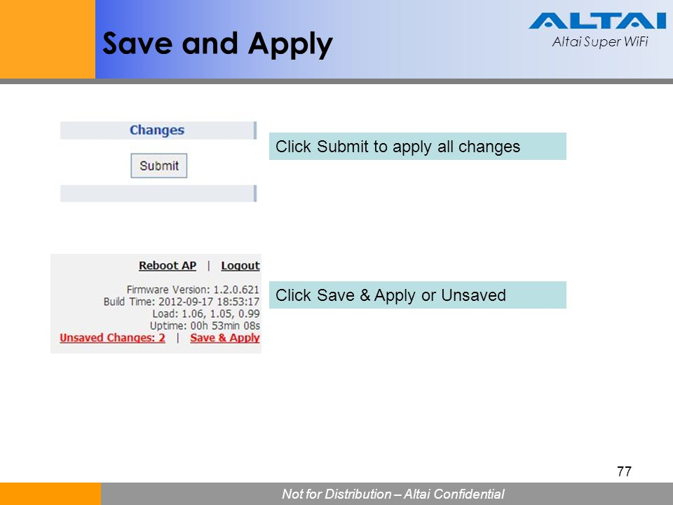 Altai Super WiFi Not for Distribution – Altai Confidential Altai Super WiFi 77 Save and Apply Click Submit to apply all changes Click Save & Apply or