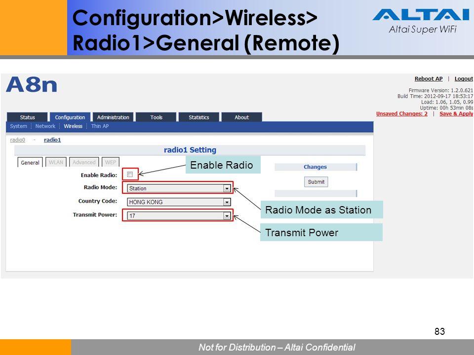 Altai Super WiFi Not for Distribution – Altai Confidential Altai Super WiFi 83 Configuration>Wireless> Radio1>General (Remote) Enable Radio Radio Mode