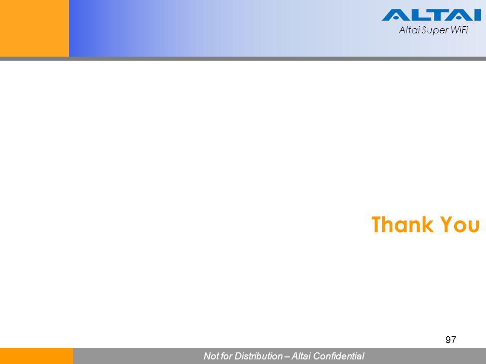 Altai Super WiFi Not for Distribution – Altai Confidential Altai Super WiFi 97 Thank You