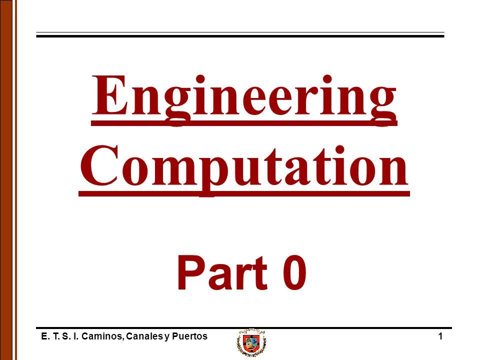 E. T. S. I. Caminos, Canales y Puertos1 Part 0 Engineering Computation