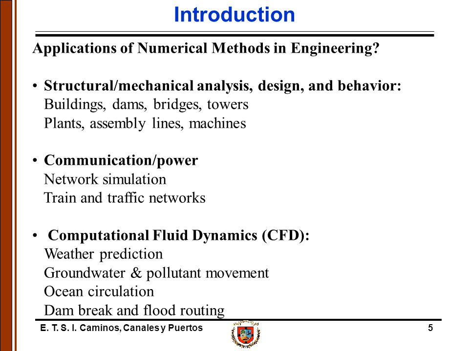 E.T. S. I. Caminos, Canales y Puertos6 Introduction Why study Numerical Methods.