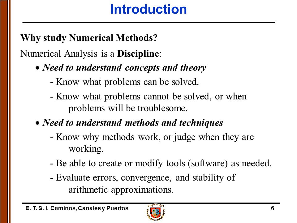 E.T. S. I. Caminos, Canales y Puertos7 Introduction Why study Numerical Methods.