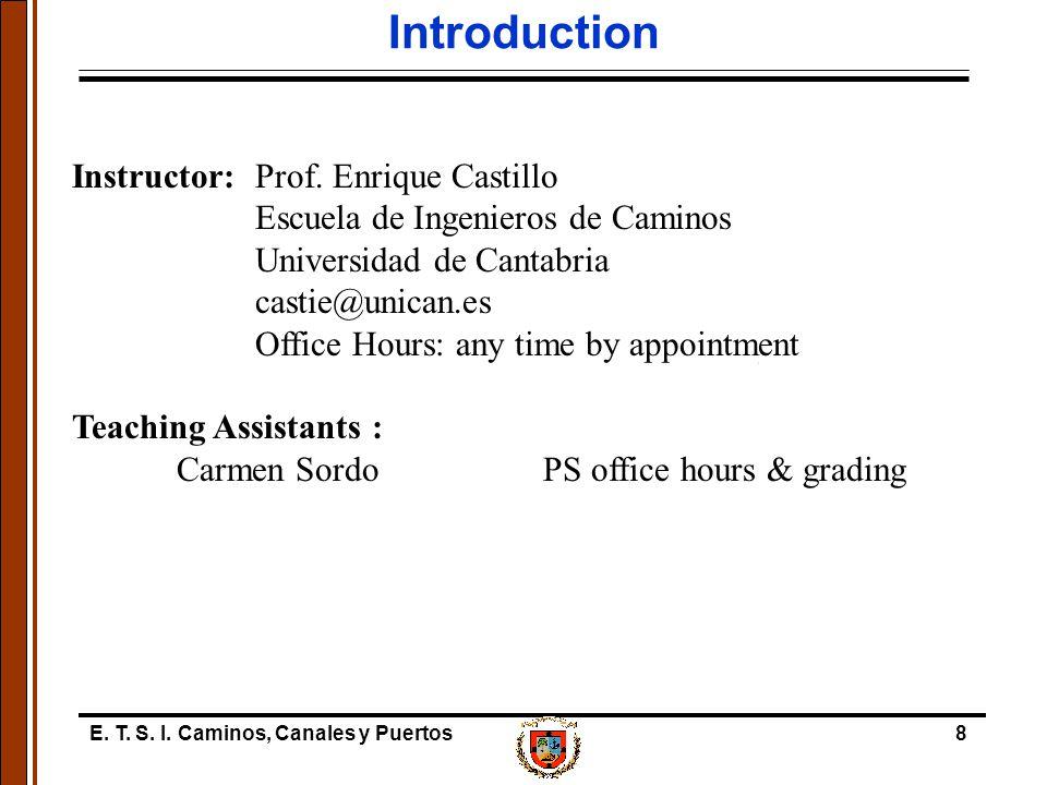 E. T. S. I. Caminos, Canales y Puertos8 Introduction Instructor:Prof.