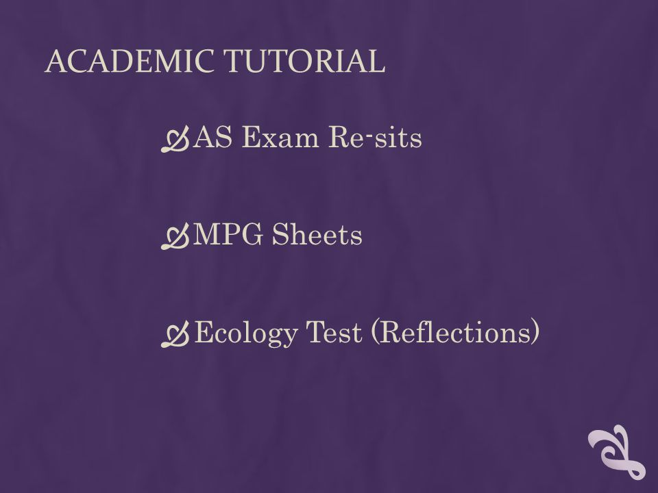 ACADEMIC TUTORIAL  AS Exam Re-sits  MPG Sheets  Ecology Test (Reflections)