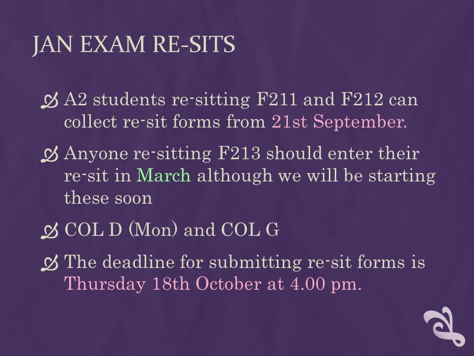 JAN EXAM RE-SITS  A2 students re-sitting F211 and F212 can collect re-sit forms from 21st September.