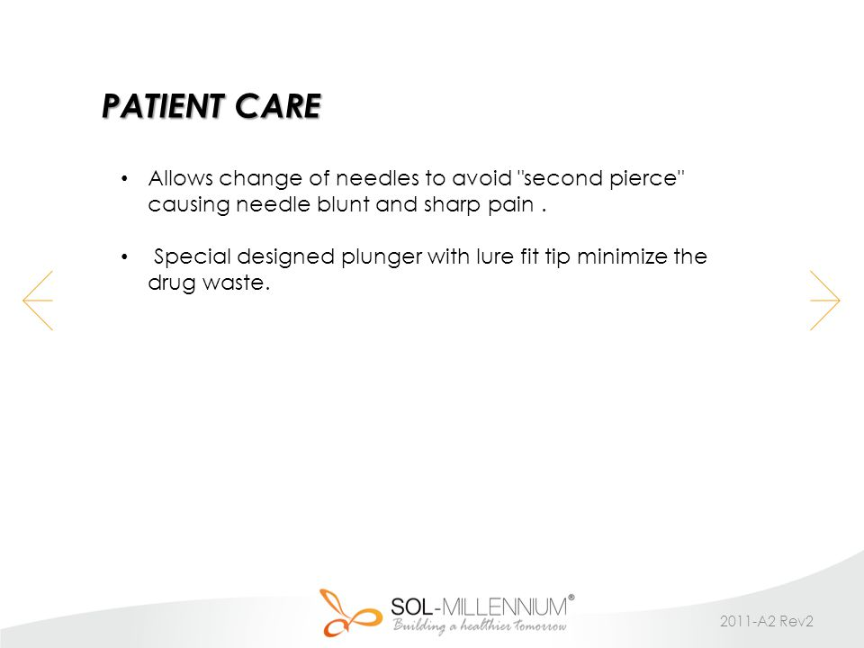 PATIENT CARE Allows change of needles to avoid second pierce causing needle blunt and sharp pain.