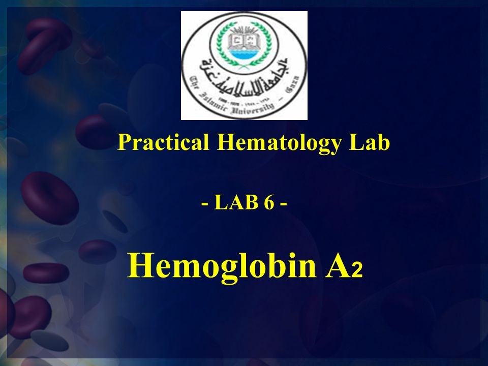 Hemoglobin A 2 Practical Hematology Lab - LAB 6 -