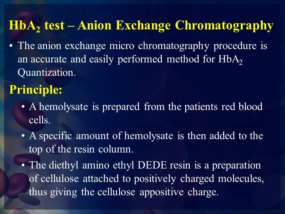 HbA 2 test – Anion Exchange Chromatography The anion exchange micro chromatography procedure is an accurate and easily performed method for HbA 2 Quan