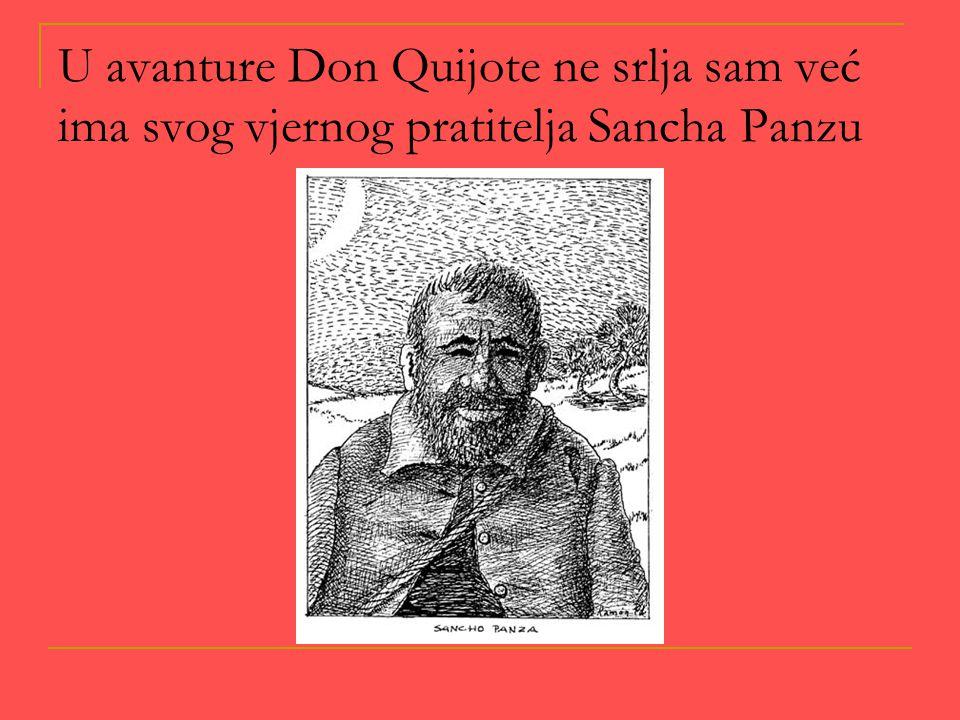 U avanture Don Quijote ne srlja sam već ima svog vjernog pratitelja Sancha Panzu