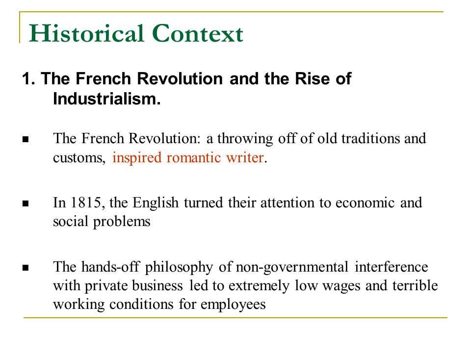 Historical Context 1. The French Revolution and the Rise of Industrialism. The French Revolution: a throwing off of old traditions and customs, inspir