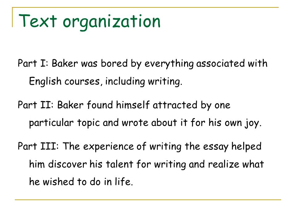 Text organization Part I: Baker was bored by everything associated with English courses, including writing. Part II: Baker found himself attracted by