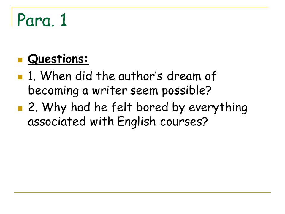 Para. 1 Questions: 1. When did the author's dream of becoming a writer seem possible? 2. Why had he felt bored by everything associated with English c