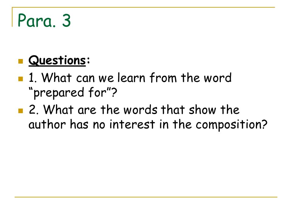 """Para. 3 Questions: 1. What can we learn from the word """"prepared for""""? 2. What are the words that show the author has no interest in the composition?"""