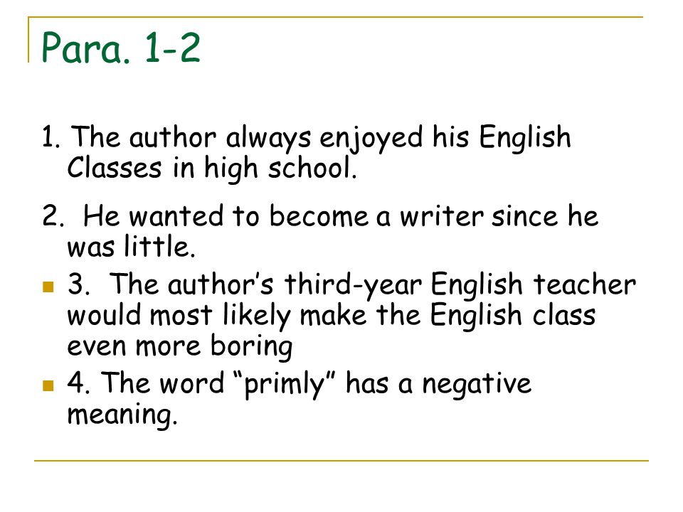 Para. 1-2 1. The author always enjoyed his English Classes in high school. 2. He wanted to become a writer since he was little. 3. The author's third-