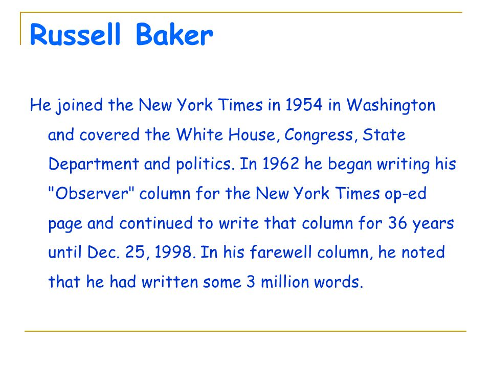 Russell Baker He joined the New York Times in 1954 in Washington and covered the White House, Congress, State Department and politics. In 1962 he bega