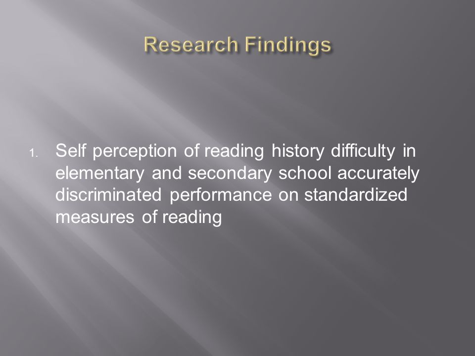 1. Self perception of reading history difficulty in elementary and secondary school accurately discriminated performance on standardized measures of r