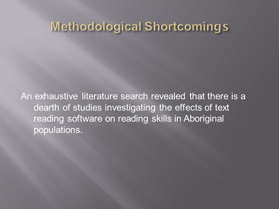 An exhaustive literature search revealed that there is a dearth of studies investigating the effects of text reading software on reading skills in Aboriginal populations.