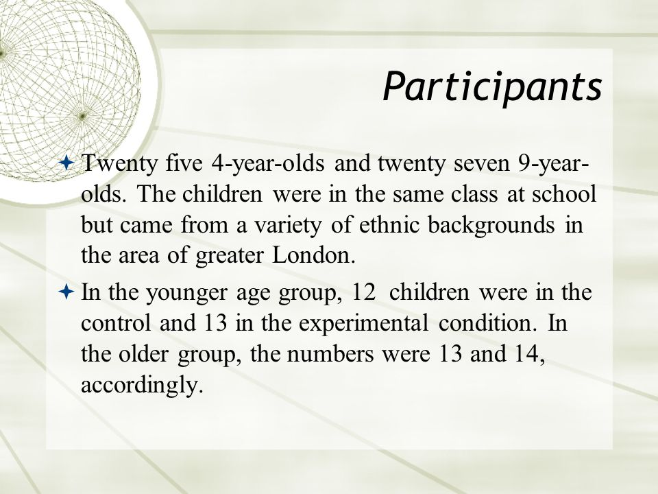 Participants  Twenty five 4-year-olds and twenty seven 9-year- olds.