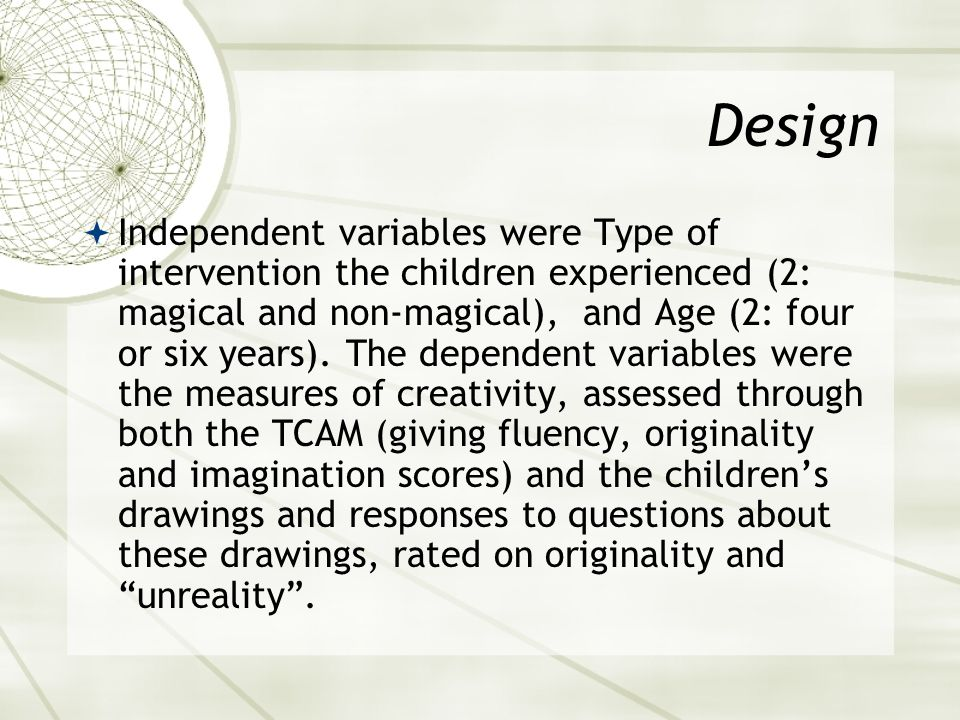 Design  Independent variables were Type of intervention the children experienced (2: magical and non-magical), and Age (2: four or six years).