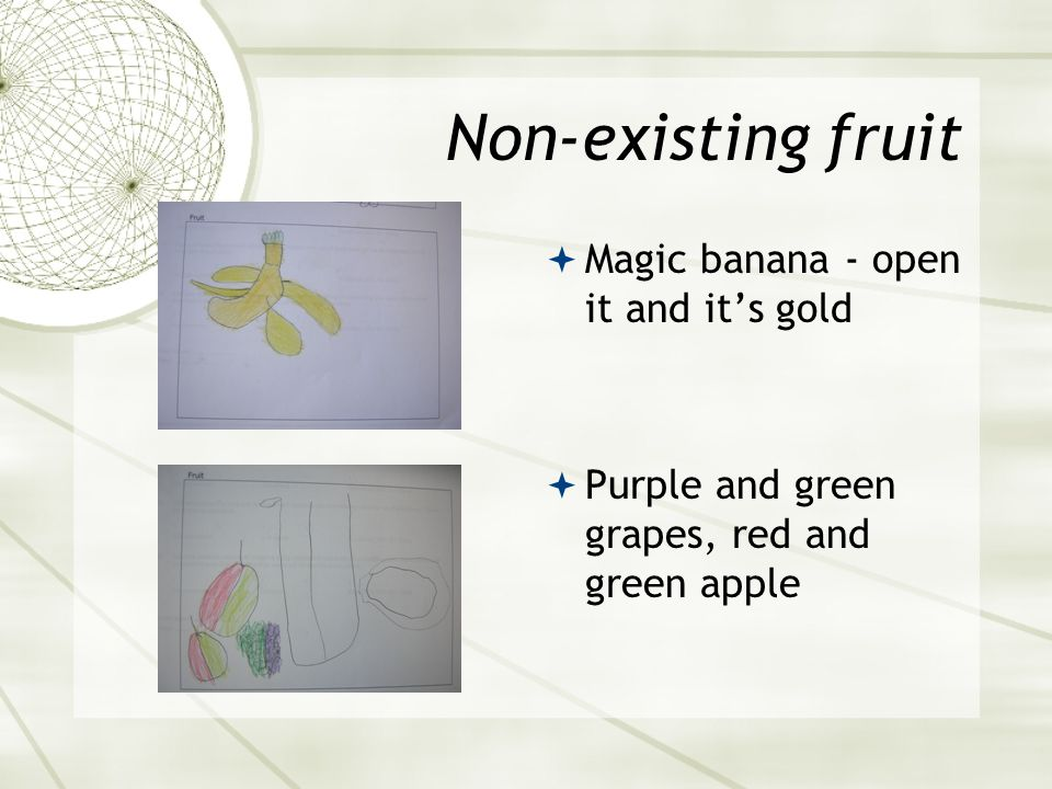 Non-existing fruit  Magic banana - open it and it's gold  Purple and green grapes, red and green apple