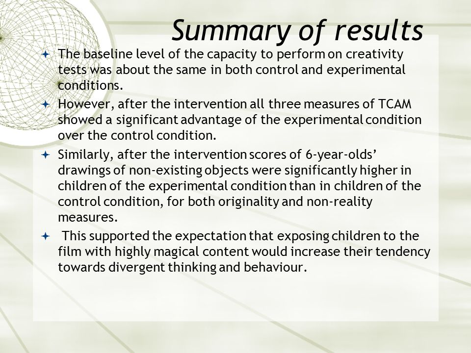 Summary of results  The baseline level of the capacity to perform on creativity tests was about the same in both control and experimental conditions.