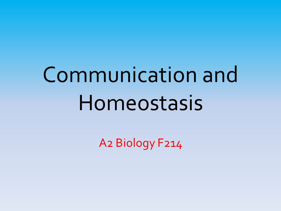 Communication and Homeostasis A2 Biology F214
