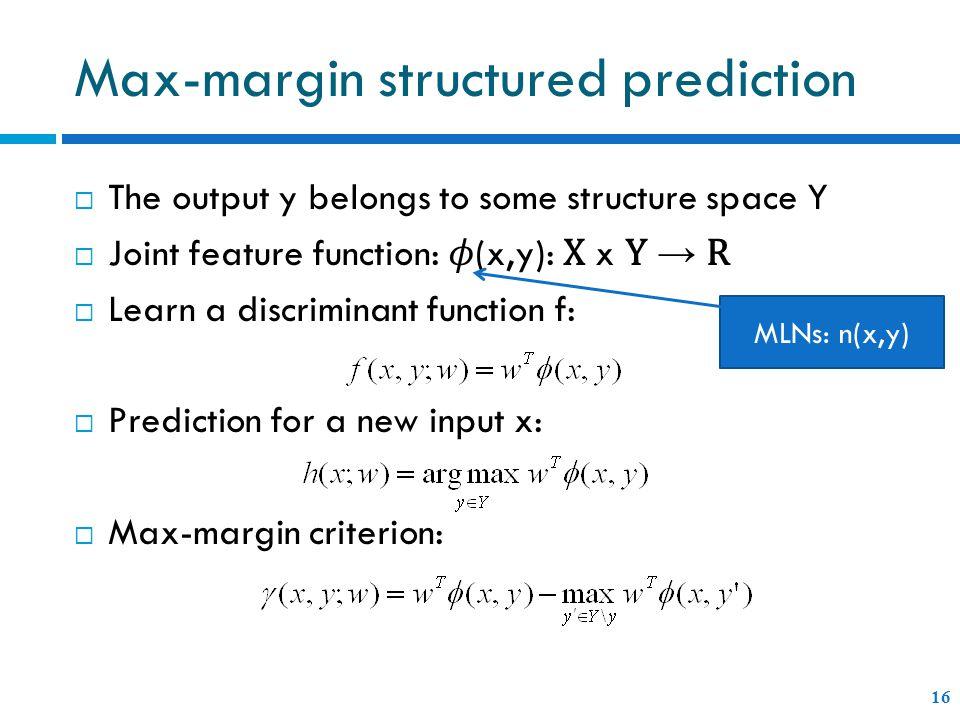 Max-margin structured prediction 16 MLNs: n(x,y)