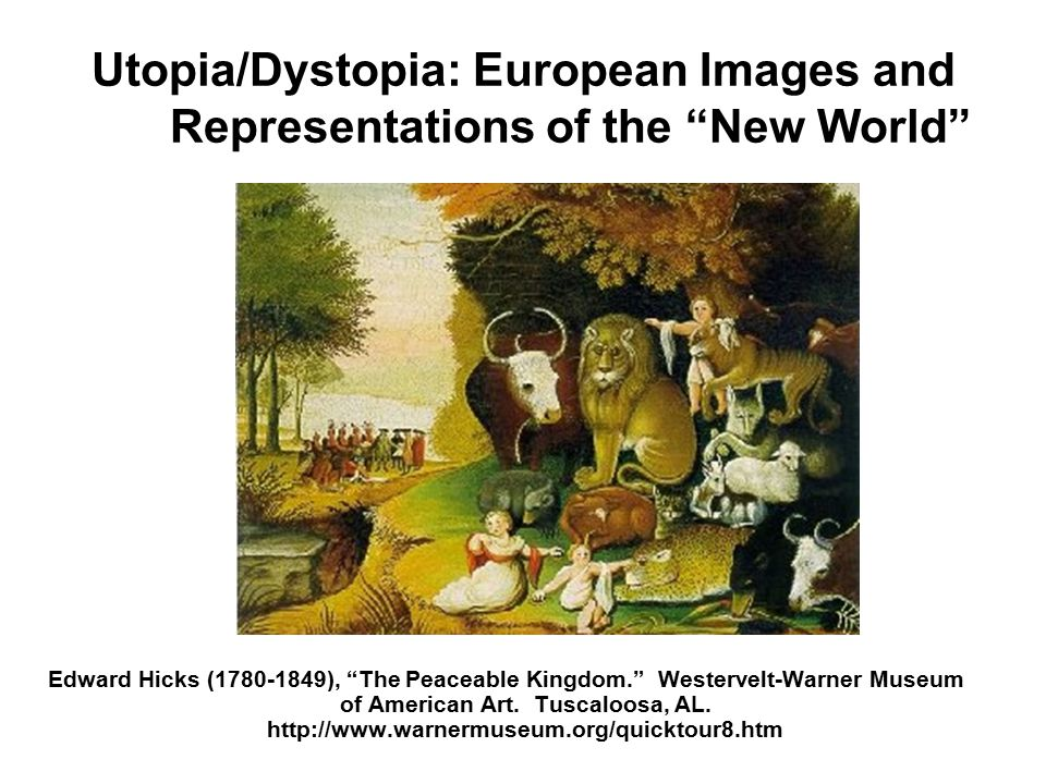 "Utopia/Dystopia: European Images and Representations of the ""New World"" Edward Hicks (1780-1849), ""The Peaceable Kingdom."" Westervelt-Warner Museum of"