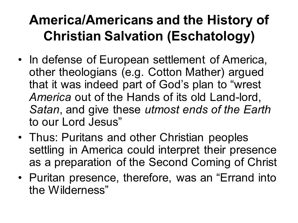 America/Americans and the History of Christian Salvation (Eschatology) In defense of European settlement of America, other theologians (e.g.