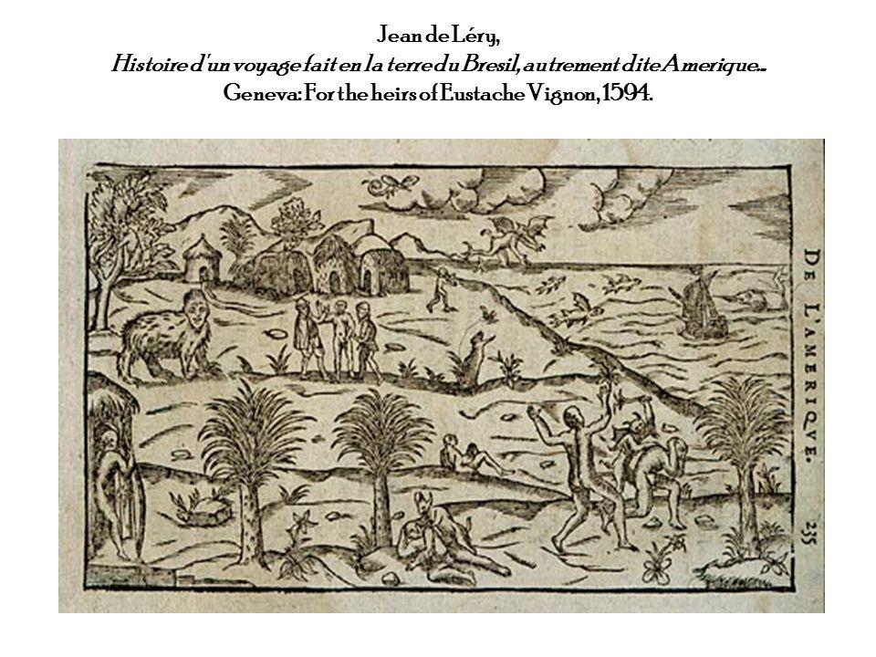 Jean de Léry, Histoire d un voyage fait en la terre du Bresil, autrement dite Amerique...
