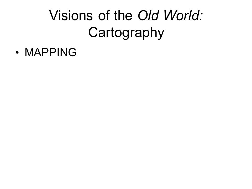 Visions of the Old World: Cartography MAPPING