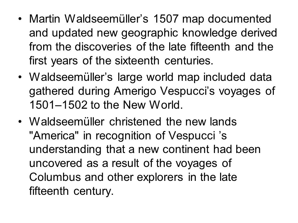 Martin Waldseemüller's 1507 map documented and updated new geographic knowledge derived from the discoveries of the late fifteenth and the first years